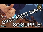 Orcs Must Die! 2 - So Supple!