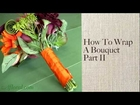 How to Wrap a Bouquet Part II