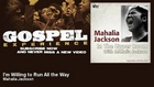 Mahalia Jackson - I'm Willing to Run All the Way - Gospel